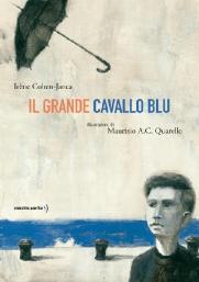 Il grande cavallo blu, Irène Cohen-Janca, Maurizio Quarello - Orecchio acerbo