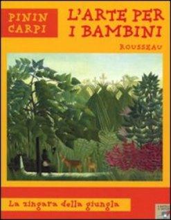 Titolo: Rousseau. La zingara della giungla Autore: Pinin Carpi Editore: Piemme (collana L'arte per i bambini)https://atlantidekids.wordpress.com/2010/11/25/un-pulcinella-squattrinato-un-leone-ammansito-una-zingara-magica/