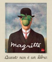 Titolo: Magritte, Questo non è un libro Autore: Margherita e Rosetta Loy Editore: Galluccihttps://atlantidekids.wordpress.com/2013/06/20/niente-e-solo-cio-che-sembra/