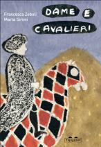 Titolo: Dame e cavalieri Autore: Marta Sironi, Francesca Zoboli Editore: Topipittorihttps://atlantidekids.wordpress.com/2012/10/12/pippo-piccola-pinacoteca-portatile/