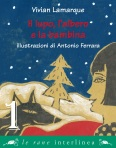 Il lupo, l'albero e la bambina, Vivian Lamarque, Antonio Ferrara - Interlinea Junior