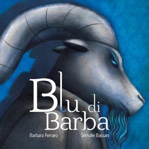 Blu di Barba di Barbara Ferraro (Bacchilega Junior, 2017), illustrato da Srimalie Bassani
