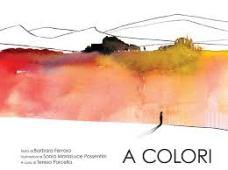 A colori di Barbara Ferraro e Sonia MariaLuce Possentini - 2017, Bacchilega editore
