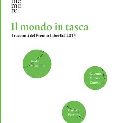 Il mondo in tasca, I racconti del Premio LiberEtà 2015, Cgil